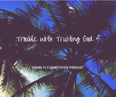 Trouble with Trusting God